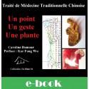 Un point - Un Geste - Une Plante, Traité de Médecine Traditionnelle Chinoise - E-book - Livre numérique - Téléchargement