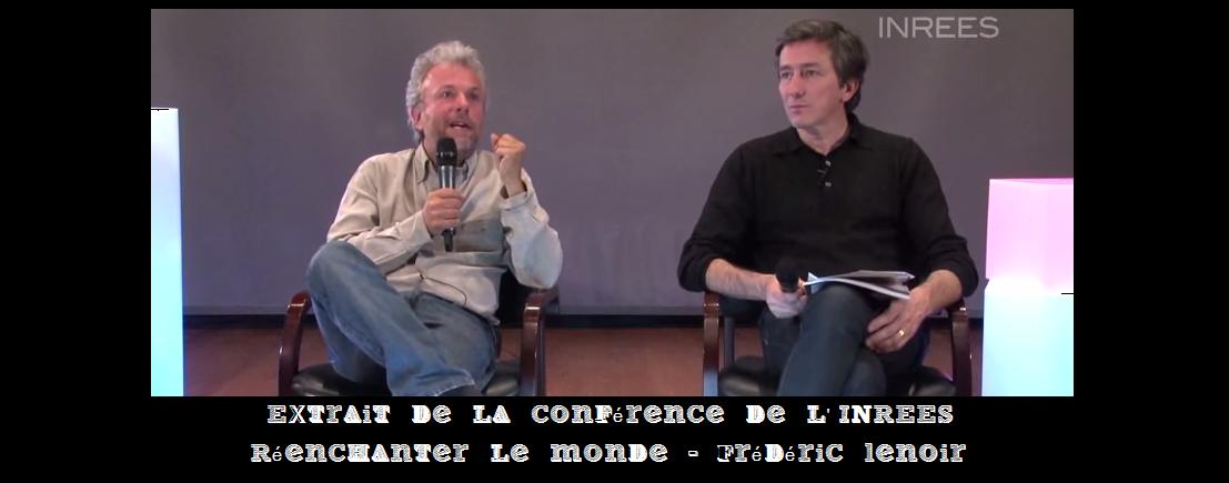 """Extrait de la conférence """"Le Réenchantement du Monde"""" – Frédéric Lenoir – INREES"""