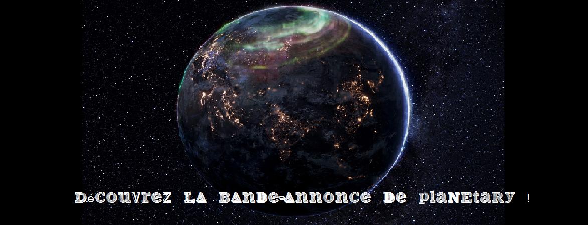 """En ce jour de lancement de """"Réenchanter le monde"""", découvrez le documentaire """"PLANETARY""""  !"""